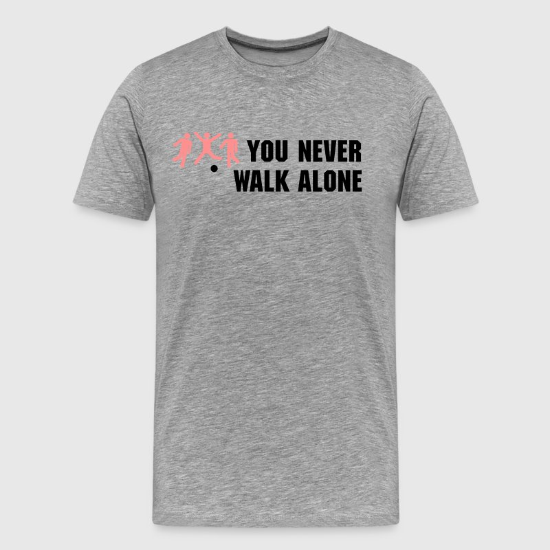 You never walk alone - Männer Premium T-Shirt