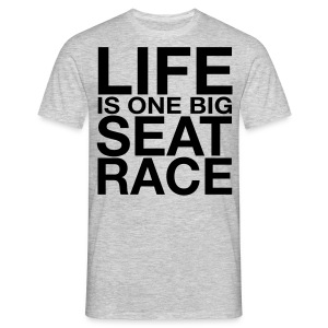Life is One Big Seat Race - Men's T-Shirt