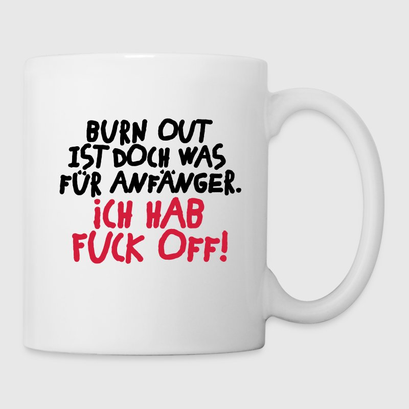 Tasse Burn out? Ich hab Fuck off. - Tasse