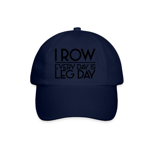 I Row. Every Day is Leg Day - Baseball Cap
