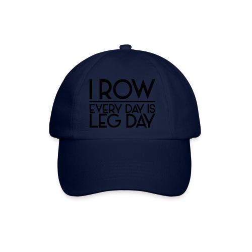 I Row. Every Day is Leg Day - Baseball Cap