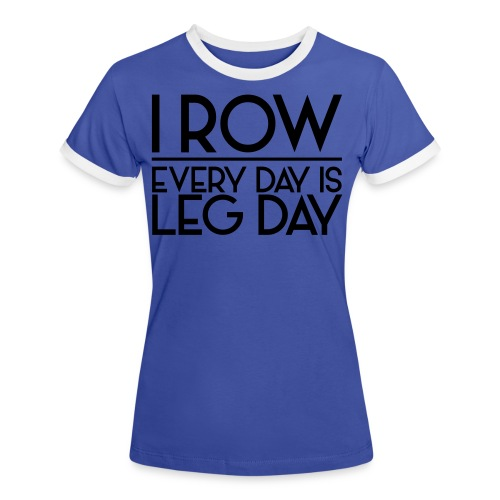 I Row. Every Day is Leg Day - Women's Ringer T-Shirt