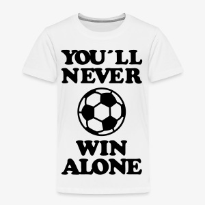 You 'll never win allone Sieger Team Herren Fussball Fußball  Fan T-Shirt - Kinder Premium T-Shirt