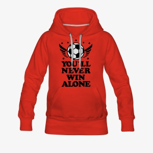 You 'll never win allone Sieger Team Herren Fussball Fußball Fan T-Shirt - Frauen Premium Hoodie