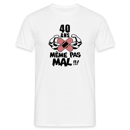 40 Ans même pas mal - T-shirt Homme