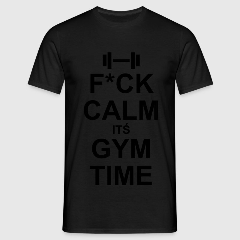 Keep Calm? Fuck Calm It´s Gym Time!  - T-shirt Homme