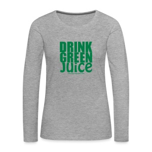 Drink Green Juice - Women's Tank Top - Women's Premium Longsleeve Shirt