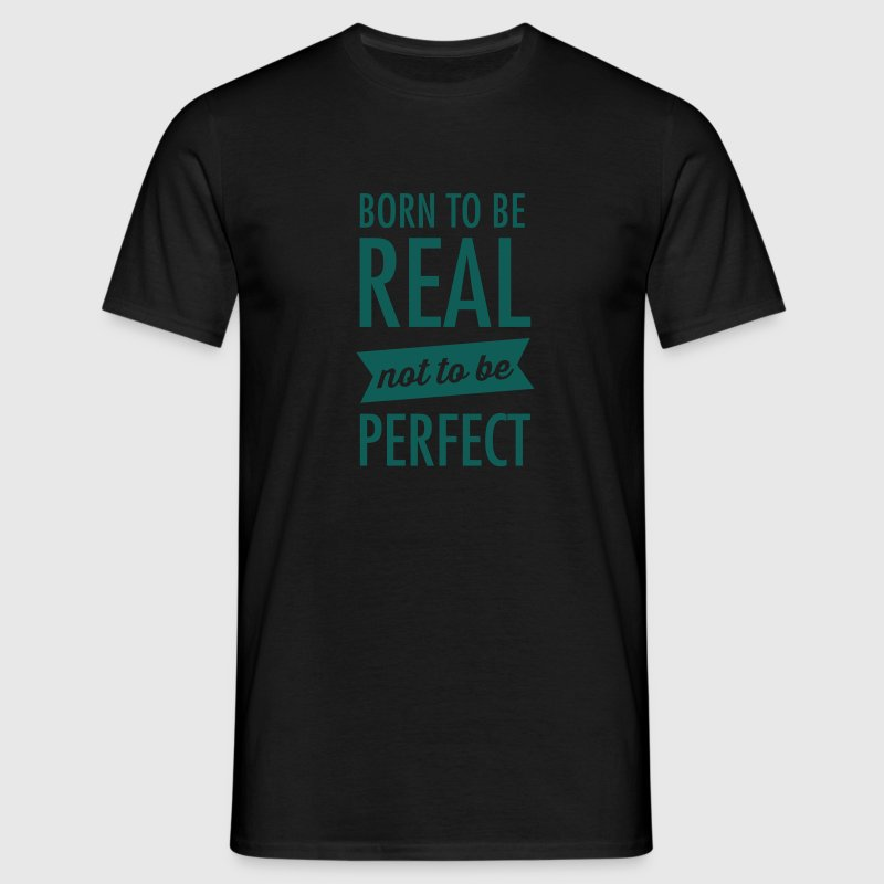 Born To Be Real - Not To Be Perfect Camisetas - Camiseta hombre