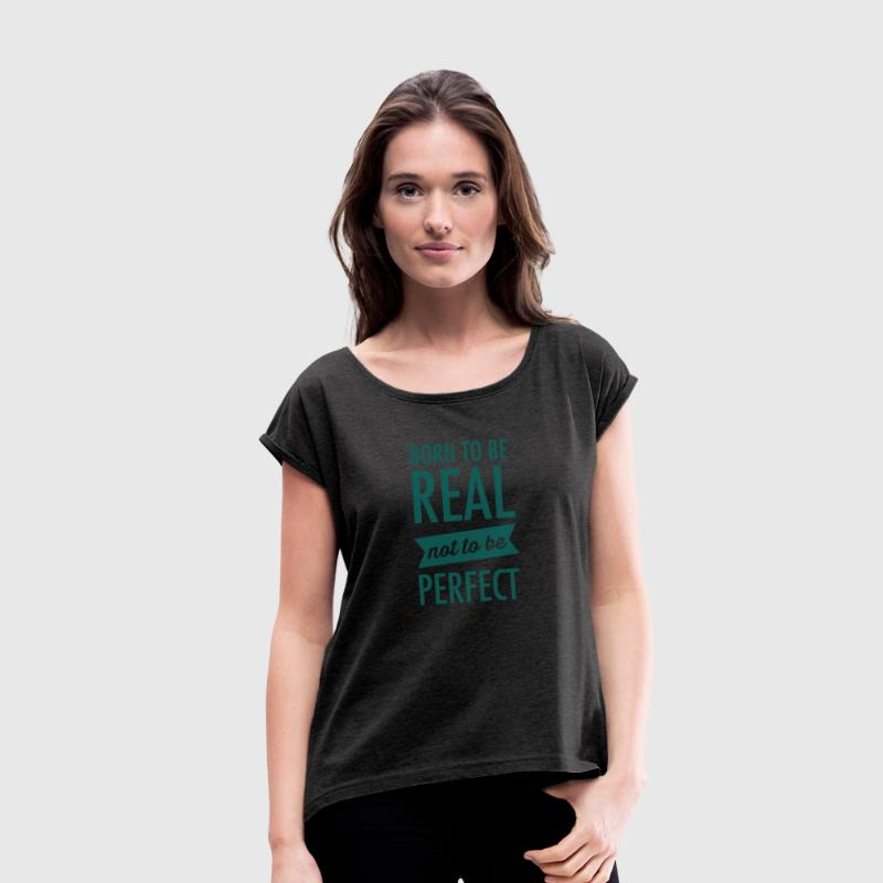 Born To Be Real - Not To Be Perfect Camisetas - Camiseta con manga enrollada mujer