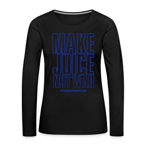 Make Juice Not War (Women's Tee) - Women's Premium Longsleeve Shirt