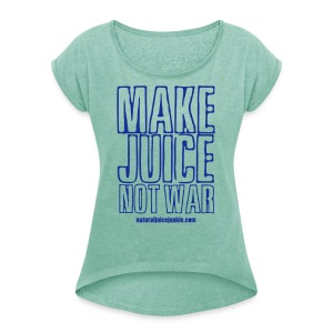 Make Juice Not War (Women's Tee) - Women's T-shirt with rolled up sleeves