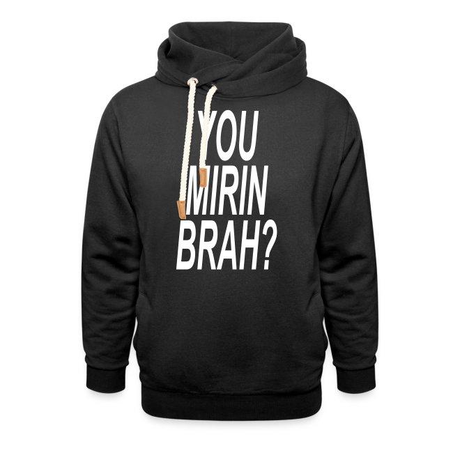 You Mirin Brah?