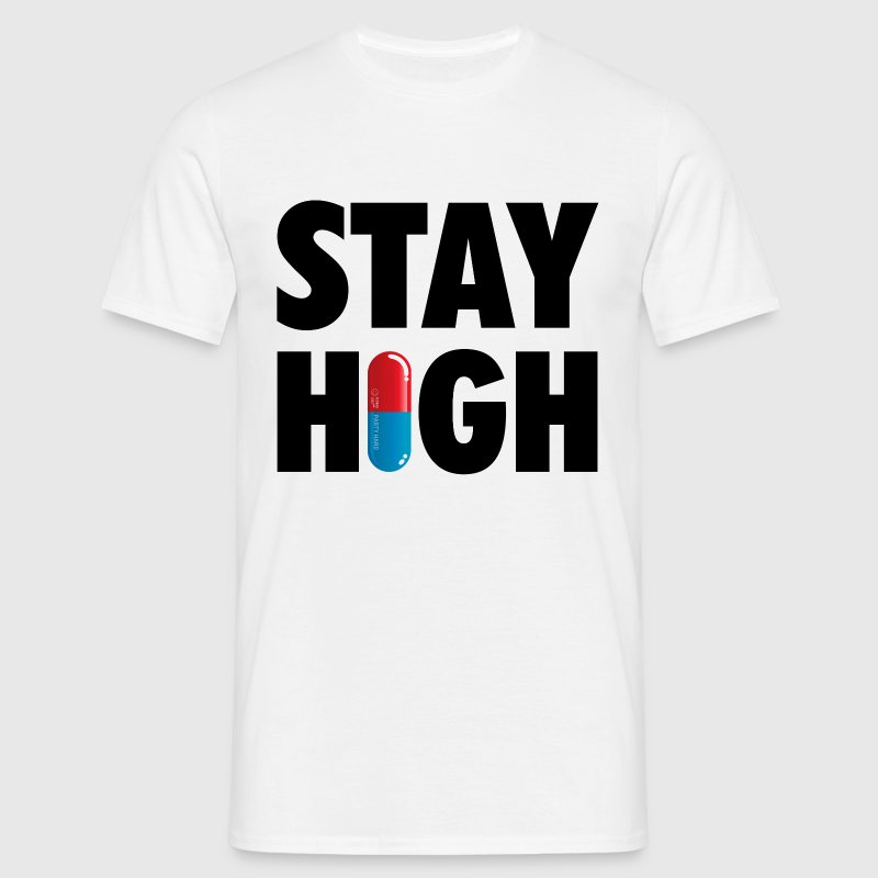 Funny Stay High & Happy Party Drugs Pill humor T-Shirts - Men's T-Shirt