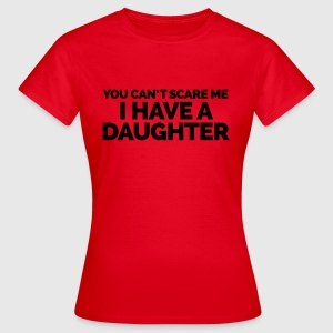 I Have A Daughter  Hoodies & Sweatshirts - Women's T-Shirt