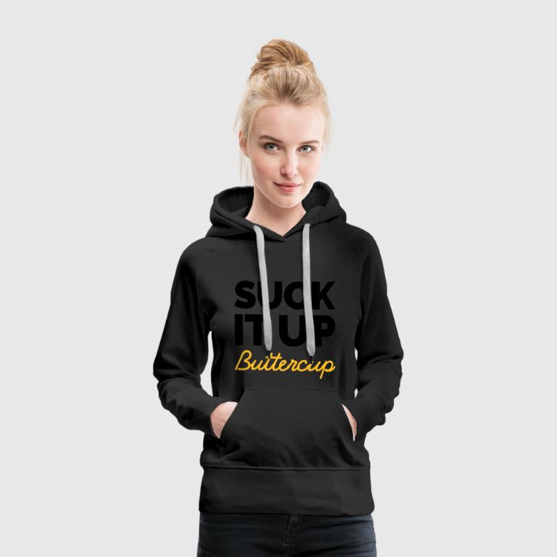 Suck It Up Buttercup  Pullover & Hoodies - Frauen Premium Hoodie