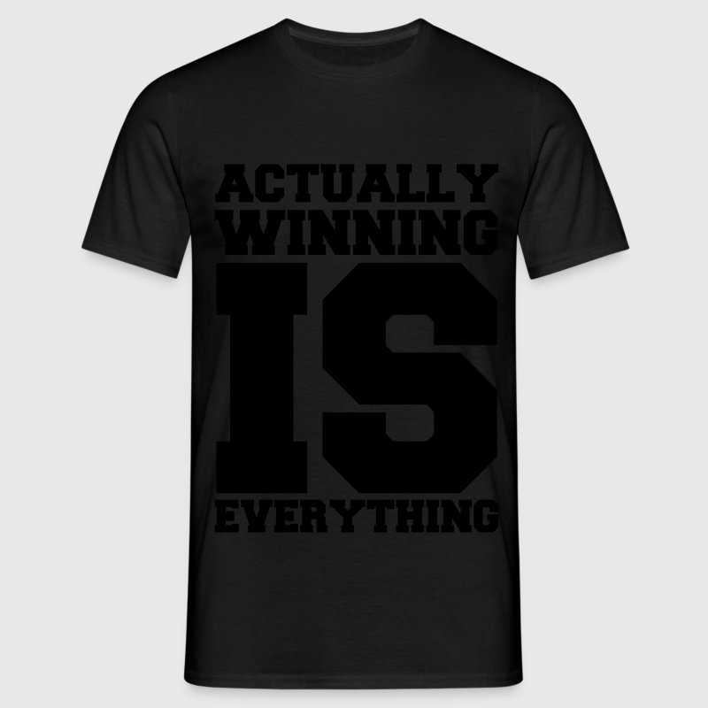 Actually Winning Is Everything T-Shirts - Men's T-Shirt