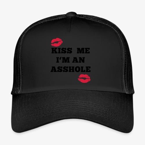 Kiss Me I'm an Asshole - Pullover - Trucker Cap