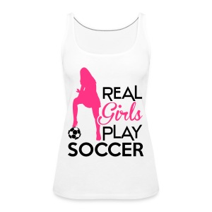 Real Girls play soccer Hoodies & Sweatshirts - Women's Premium Tank Top