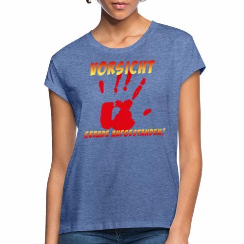 Vorsicht - gerade aufgestanden - Frauen Oversize T-Shirt