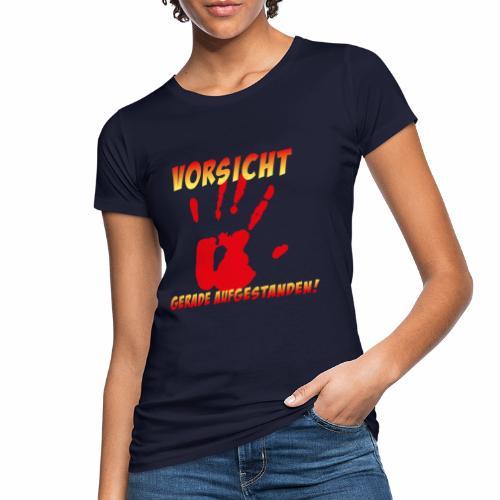 Vorsicht - gerade aufgestanden - Frauen Bio-T-Shirt