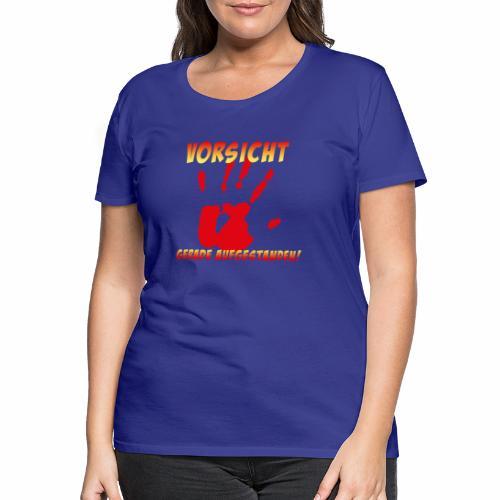 Vorsicht - gerade aufgestanden - Frauen Premium T-Shirt