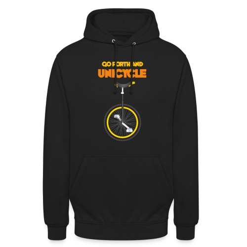 Go forth and Unicycle - Unisex Hoodie