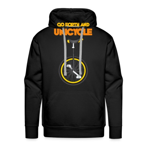 Go forth and Unicycle - Men's Premium Hoodie