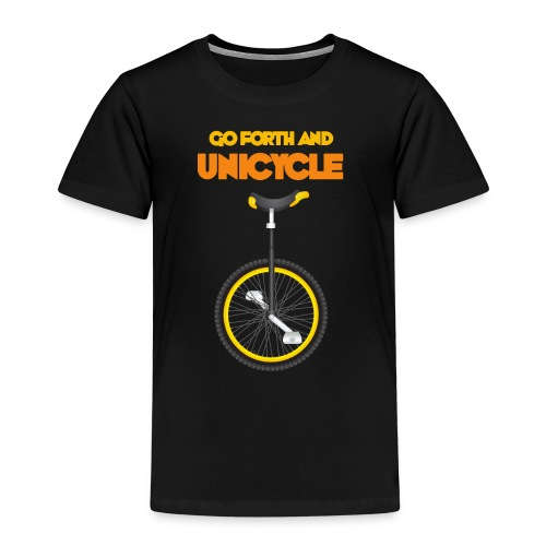 Go forth and Unicycle - Kids' Premium T-Shirt