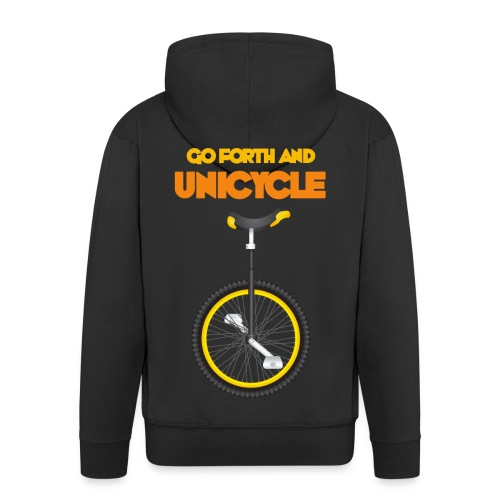 Go forth and Unicycle - Men's Premium Hooded Jacket