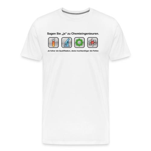 Chemieingenieur: Je höher die Qualifikation, desto hochkarätiger die Fehler. - Männer Premium T-Shirt