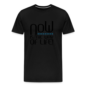 NOW is the way of life - Männer Premium T-Shirt