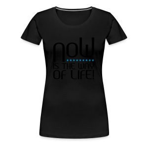 NOW is the way of life - Frauen Premium T-Shirt