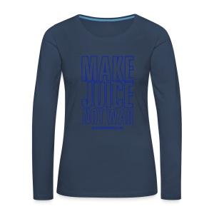 NJJ Hoodie (Mens - Make Juice Not War) - Women's Premium Longsleeve Shirt