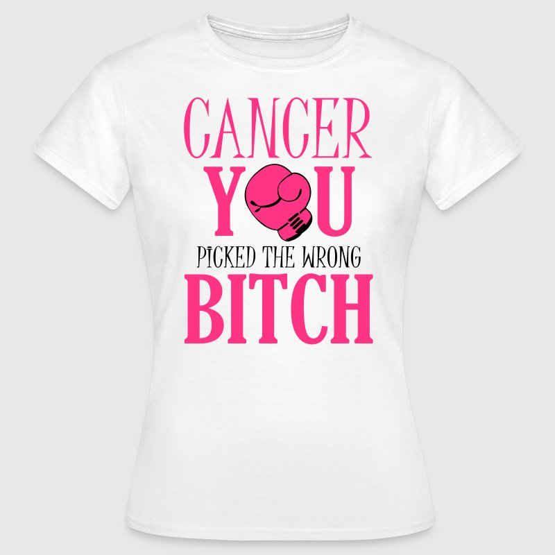 Cancer - you picked the wrong T-shirts - T-shirt dam