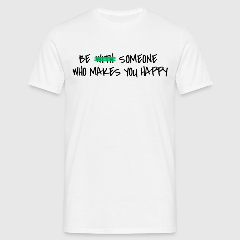 Be someone who makes you happy T-Shirts - Men's T-Shirt