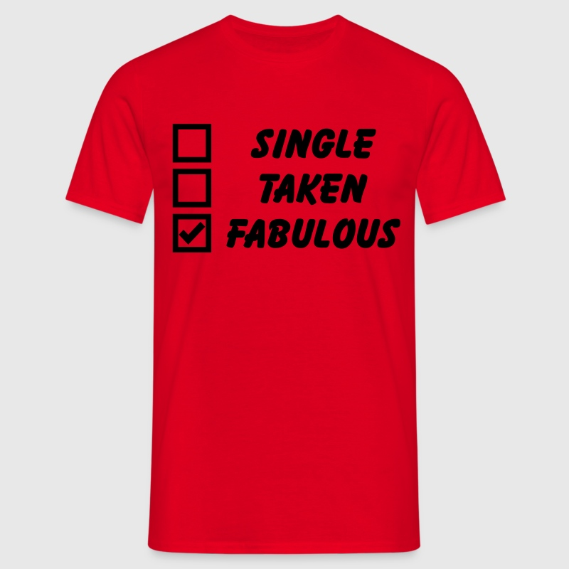 Single, Taken, Fabulous T-Shirts - Men's T-Shirt