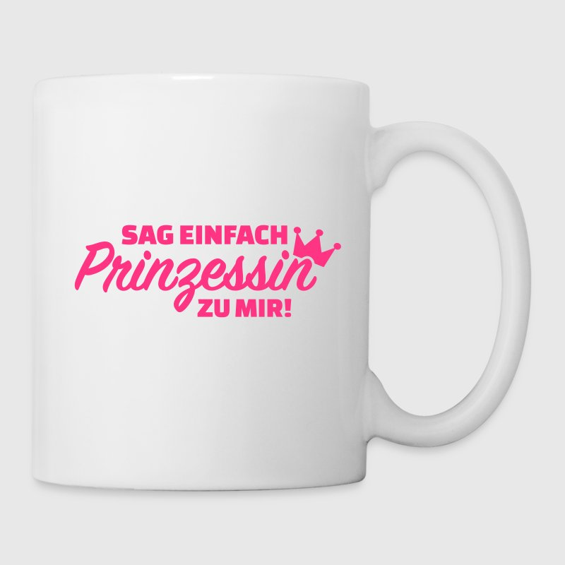 Sag einfach Prinzessin zu mir Tassen & Zubehör - Tasse