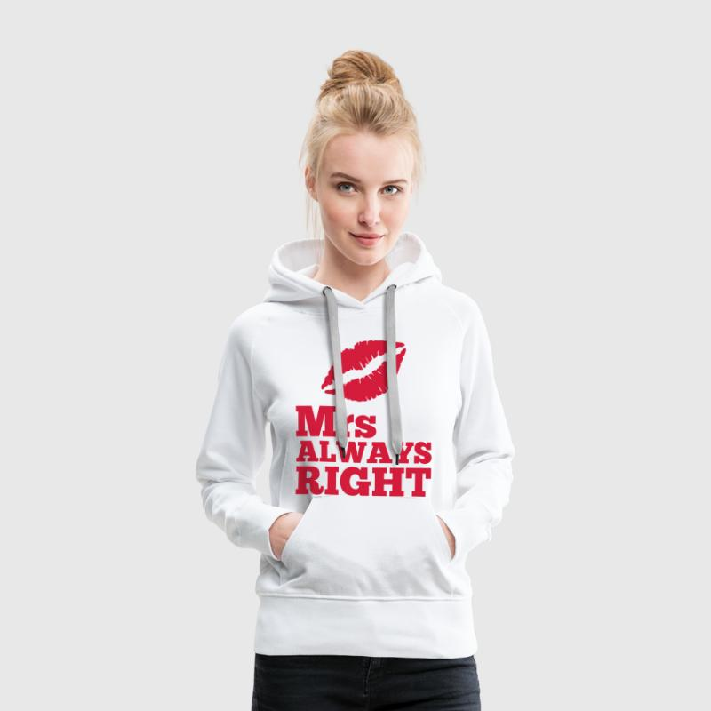 Mrs Always Right Pullover & Hoodies - Frauen Premium Hoodie