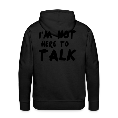 Im Not Here To Talk - Männer Premium Hoodie