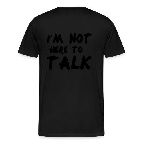 Im Not Here To Talk - Männer Premium T-Shirt