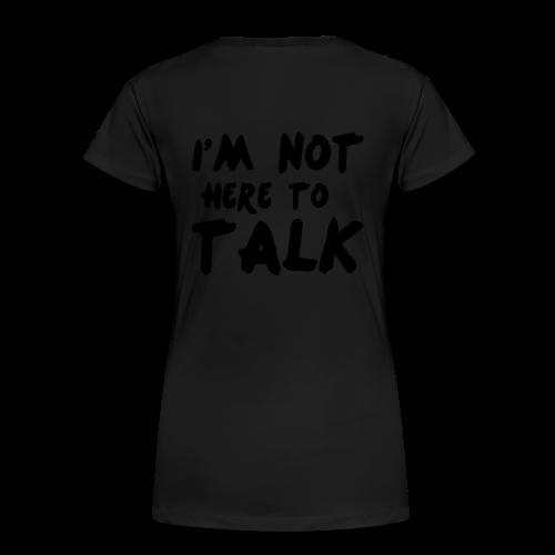 Im Not Here To Talk - Frauen Premium T-Shirt