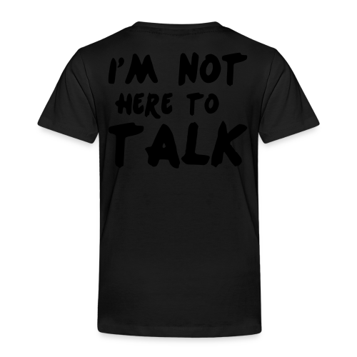 Im Not Here To Talk - Kinder Premium T-Shirt