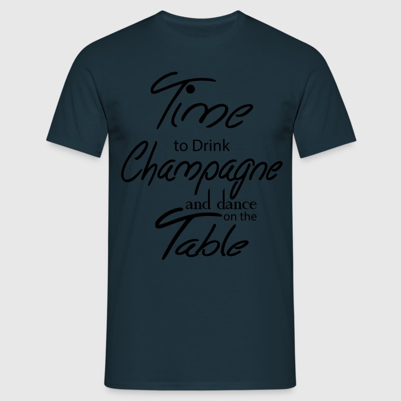 Time To Drink Champagne And Dance on the Table T-Shirts - Men's T-Shirt