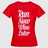 Run Now, Wine Later  T-shirts - Vrouwen T-shirt