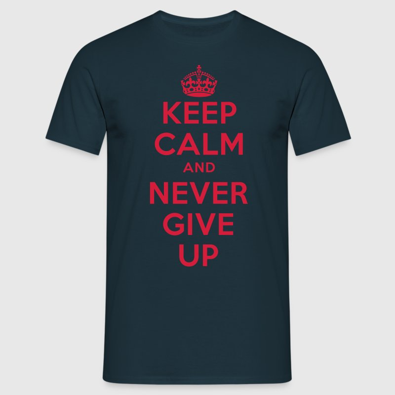 keep calm and never give up T-Shirts - Männer T-Shirt