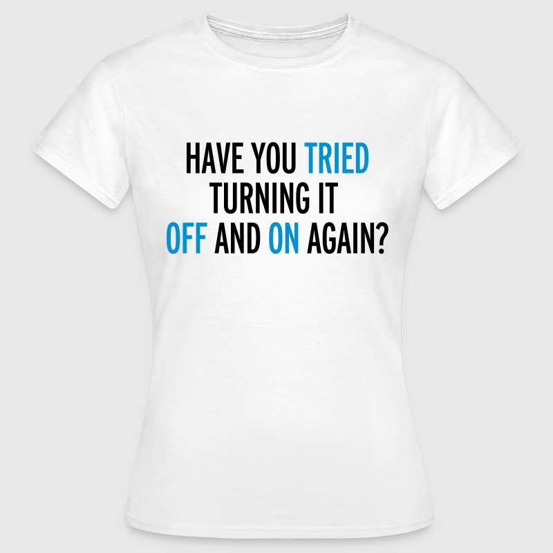 Off And On Again T-shirts - Vrouwen T-shirt
