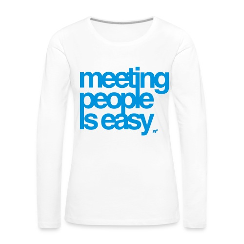 Meeting people is easy © forbiddenshirts.de - Frauen Premium Langarmshirt