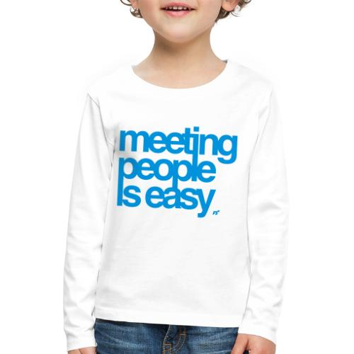 Meeting people is easy © forbiddenshirts.de - Kinder Premium Langarmshirt