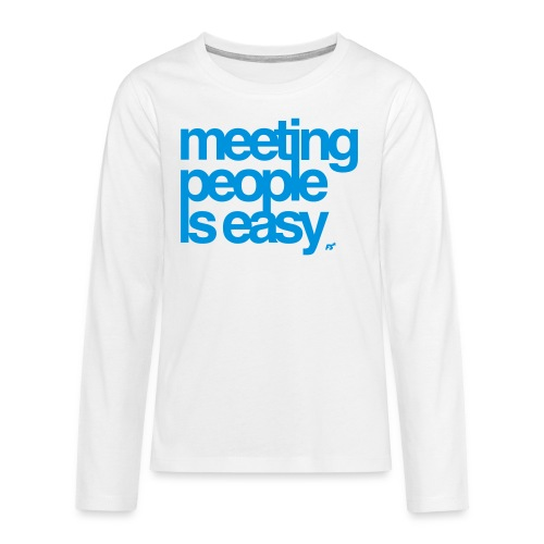 Meeting people is easy © forbiddenshirts.de - Teenager Premium Langarmshirt