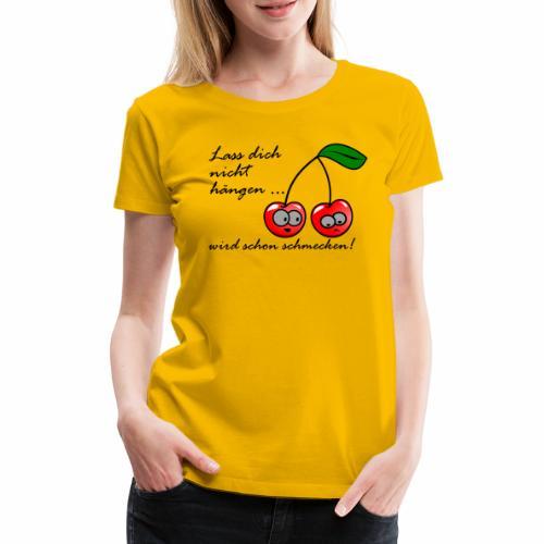 Lass dich nicht hängen, Kirsche - Frauen Premium T-Shirt